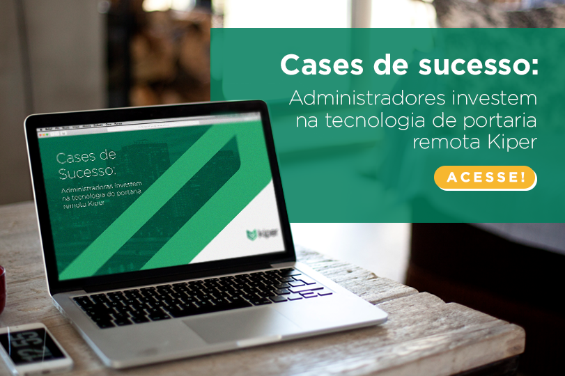 Cases de sucesso: Administradoras investem na tecnologia de portaria remota Kiper